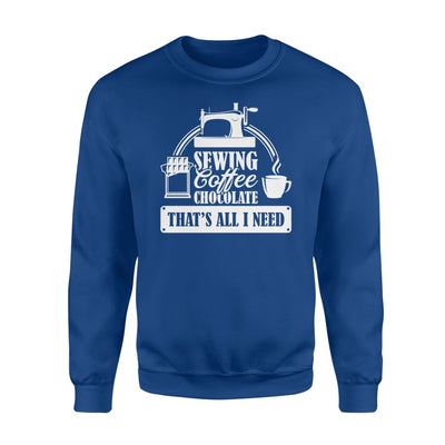 Chocolate Coffee Sewing Thats All I Need Gifts Shirt - Standard Fleece Sweatshirt - Apparel