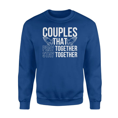 Christian Couples That Pray Together Stay Together Shirt - Standard Fleece Sweatshirt - Apparel