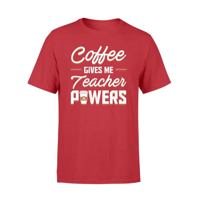Coffee Gives Me Teacher Powers Hobby Jobs Cute Shirt - Standard T-shirt - Apparel