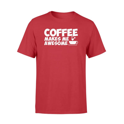 Coffee Lover Makes Me Awesome Gifts Funny Shirt - Standard T-shirt - Apparel