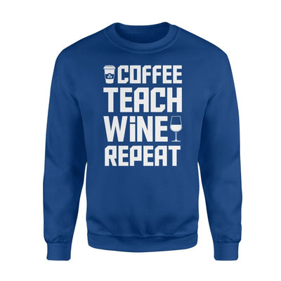 Coffee Teach Wine Repeat Teacher Hobby Jobs Saying Shirt - Standard Fleece Sweatshirt - Apparel