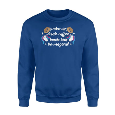Coffee Teacher Unicorn Wake Up Drink Teach Kids Be Magical - Standard Fleece Sweatshirt - Apparel