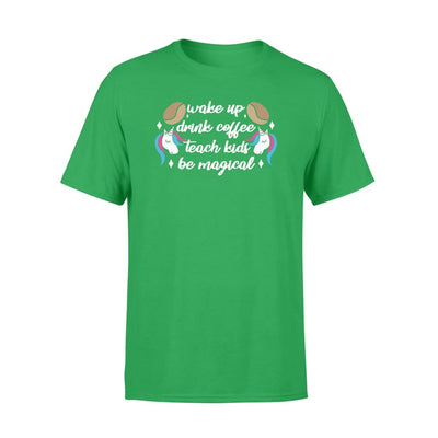 Coffee Teacher Unicorn Wake Up Drink Teach Kids Be Magical - Standard T-shirt - Apparel