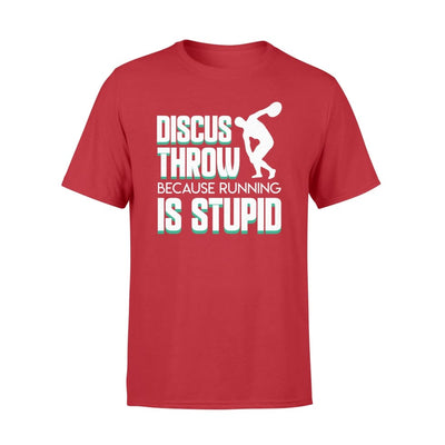 Discus Throw Because Running Is Stupid Funny Shirt - Standard T-shirt - Apparel
