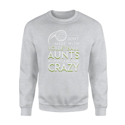 Dont Mess Volleyball Aunts We Dont Just Look Crazy Tshirt - Standard Fleece Sweatshirt - Apparel