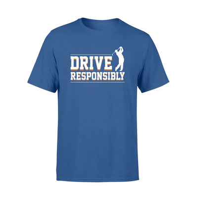 Drive Responsibly cool design Golf Lover shirt gift - Standard T-shirt - Apparel