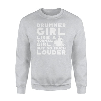 Drummer Girl Like A Normal Girl But So Much Louder Shirt - Standard Fleece Sweatshirt - Apparel