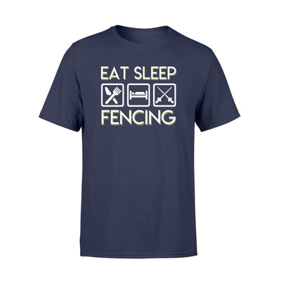 Eat Sleep Fencing Funny Quote Saying T Shirt Fencer Gift - Standard T-shirt - Apparel