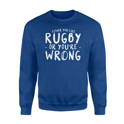 Either You Like Rugby Or Youre Wrong Graphic Rugby Tshirt - Standard Fleece Sweatshirt - Apparel