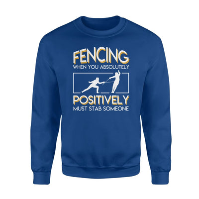 Fencing When You Absolutely Positively Must Stab Someone - Standard Fleece Sweatshirt - Apparel
