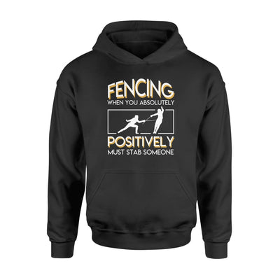 Fencing When You Absolutely Positively Must Stab Someone - Standard Hoodie - Apparel