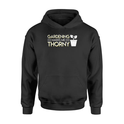 Gardening Makes Me Thorny Gardening Jobs Gifts Shirt - Standard Hoodie - Apparel