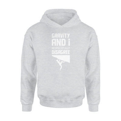 Gravity And I Respectfully Disagree Climbing Saying Shirt - Standard Hoodie - Apparel