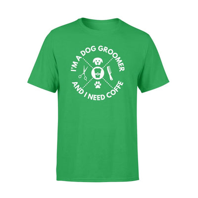 I Am A Dog Groomer And I Need Coffee Hobby Saying Shirt - Standard T-shirt - Apparel