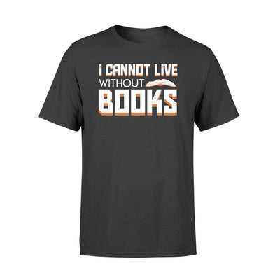 I Cannot Live Without Book Reading Hobby Saying Shirt - Standard T-shirt - Apparel