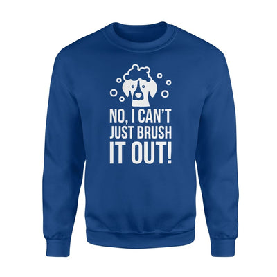 I Cant Just Brush It Out Dog Grooming Clothing Men Women - Standard Fleece Sweatshirt - Apparel
