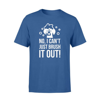 I Cant Just Brush It Out Dog Grooming Clothing Men Women - Standard T-shirt - Apparel