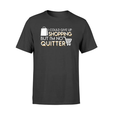 I Could Give Up Shopping But Im No Quitter Funny T Shirt - Standard T-shirt - Apparel