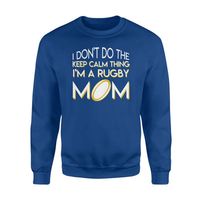 I Dont Do The Keep Calm Thing Funny Saying Rugby Mom Shirt - Standard Fleece Sweatshirt - Apparel