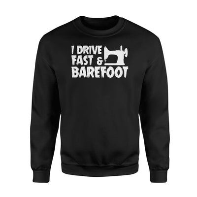 I Drive Fast And Barefoot Funny Sewing Quilting Fabric Shirt - Standard Fleece Sweatshirt - Apparel