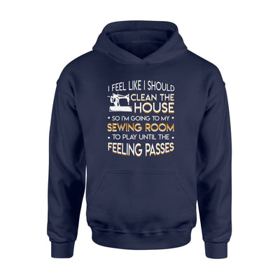 I Feel Like Should Clean The House Sewing Lover Shirt Gift - Standard Hoodie - Apparel