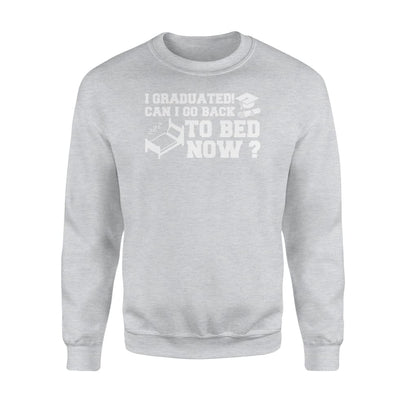 I Graduated Can Go Back To Bed Now College Graduation Gifts - Standard Fleece Sweatshirt - Apparel