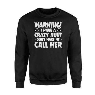 I Have Crazy Aunt Dont Make Me Call Her Niece Nephew Gifts - Standard Fleece Sweatshirt - Apparel