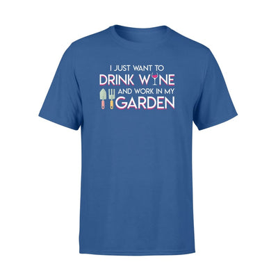 I Just Want To Drink Wine Work In My Gardening Lover Shirt - Standard T-shirt - Apparel