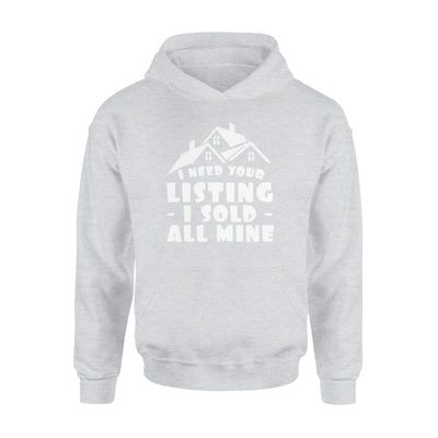 I Need Your Listing I Sold All Mine Realtor Jobs Pride Shirt - Standard Hoodie - Apparel
