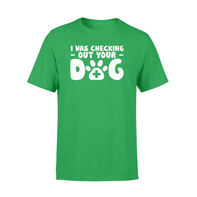 I Was Checking Out Your Dog Lover Funny Saying Shirt - Standard T-shirt - Apparel