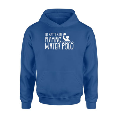 Id Rather Be Playing Water Polo Sport Gifts Idea Tshirt - Standard Hoodie - Apparel