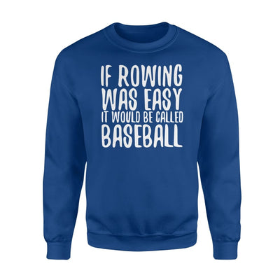If Rowing Was Easy It Would Be Called Baseball Lover Shirt - Standard Fleece Sweatshirt - Apparel