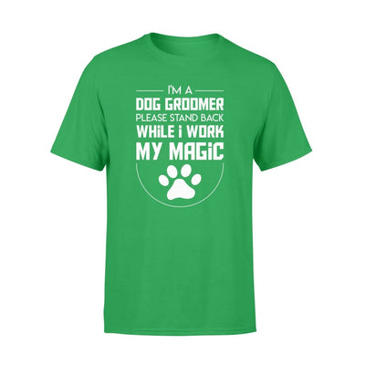 Im A Dog Groomer Let Stand While I Work My Magic Shirt - Standard T-shirt - Apparel