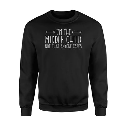 Im Middle Child Not That Everyone Cares Funny Sibling Gift - Standard Fleece Sweatshirt - Apparel