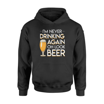 Im Never Drinking Again Oh Look Beer Lover Gifts Shirt - Standard Hoodie - Apparel