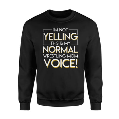 Im Not Yelling This My Normal Wrestling Mom Voice Tshirt - Standard Fleece Sweatshirt - Apparel