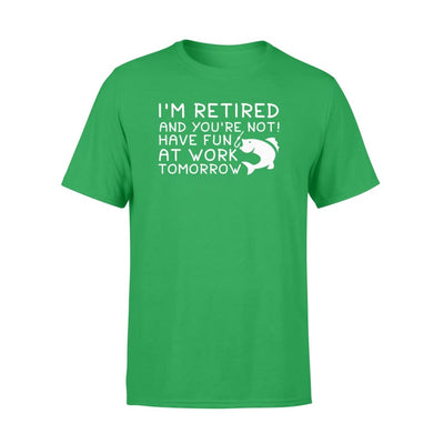 Im Retirement Fishing Youre Not Have Fun At Work Tomorrow - Standard T-shirt - Apparel