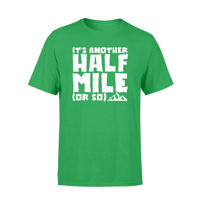 Its Another Half Mile Or So Hiking Mountain Cute Shirt - Standard T-shirt - Apparel