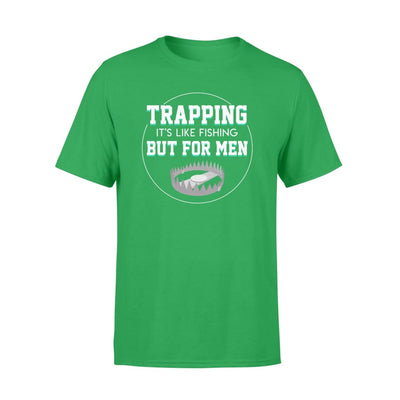 Its like fishing but for men cool Trapping saying shirt - Standard T-shirt - Apparel