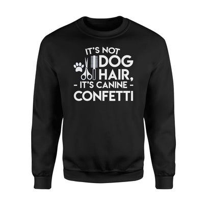Its Not Dog Hair Its Canine Confetti Dog Grooming Saying - Standard Fleece Sweatshirt - Apparel
