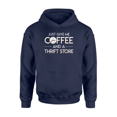 Just Give Me Coffee And A Thrift Store Shopping Shirt Gift - Standard Hoodie - Apparel