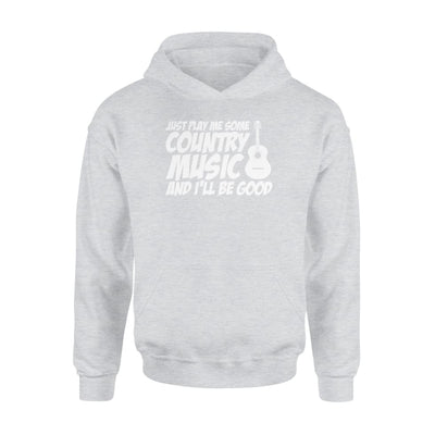 Just Play Me Some Country Music And Ill Be Good Shirt - Standard Hoodie - Apparel