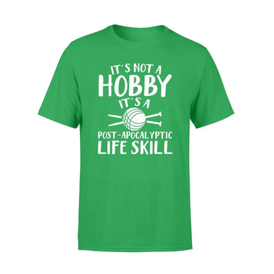 Knitting Sewing Not Hobby Its A Post Apocalyptic Life Skill - Standard T-shirt - Apparel