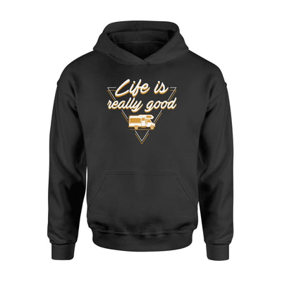 Life Is Really Good RV Camper Funny Saying Gifts Shirt - Standard Hoodie - Apparel