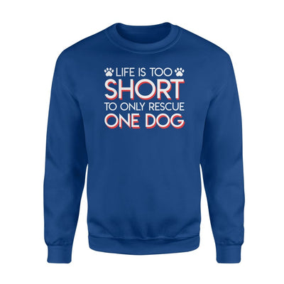 Life Is Too Short To Only Rescue One Dog Design Shirt - Standard Fleece Sweatshirt - Apparel