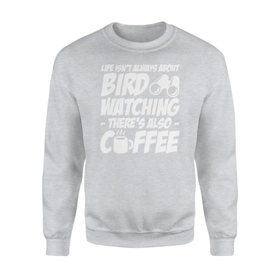 Life Isnt Always About Bird Watching Theres Also Coffee - Standard Fleece Sweatshirt - Apparel