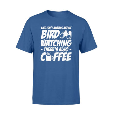 Life Isnt Always About Bird Watching Theres Also Coffee - Standard T-shirt - Apparel