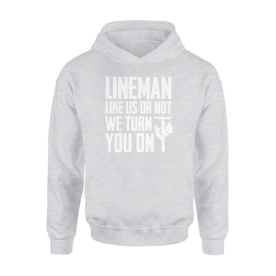 Lineman Like Us Or Not We Turn You On Funny Saying Shirt - Standard Hoodie - Apparel