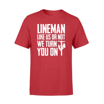 Lineman Like Us Or Not We Turn You On Funny Saying Shirt - Standard T-shirt - Apparel