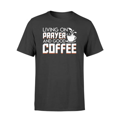 Living On Prayer And Good Christian Coffee Gifts Shirt - Standard T-shirt - Apparel